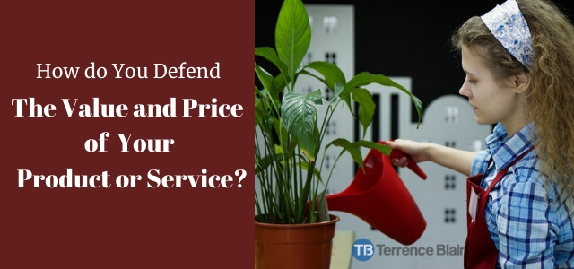How to Defend the Value and Price of Your Product and Service